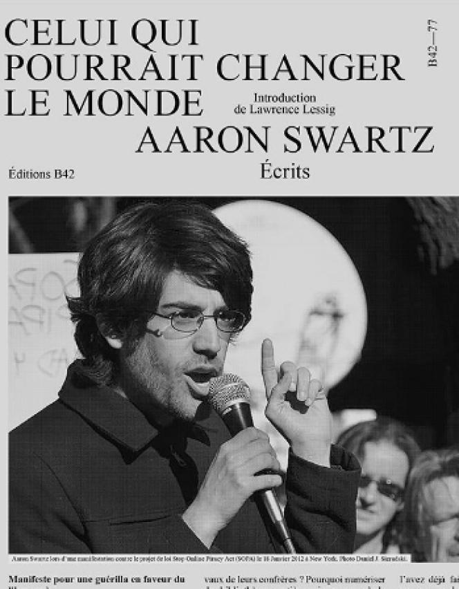 «Celui qui pourrait changer le monde», d'Aaron Swartz. Editions B42, 392 pages, 23 euros.
