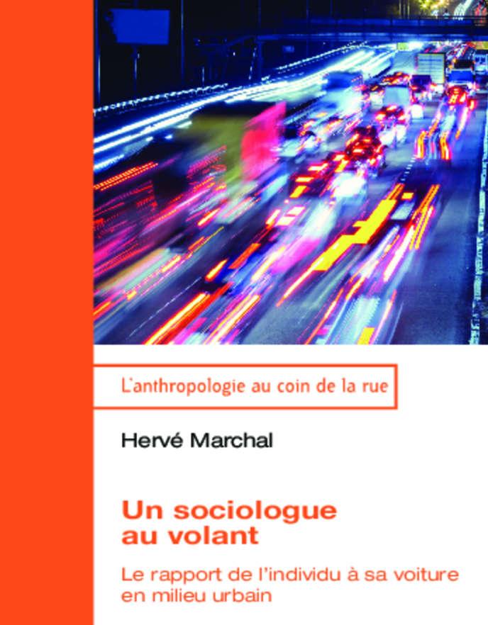 «Unsociologue au volant. Lerapport de l'individu à sa voiture en milieu urbain», d'Hervé Marchal (Téraèdre, 2014).