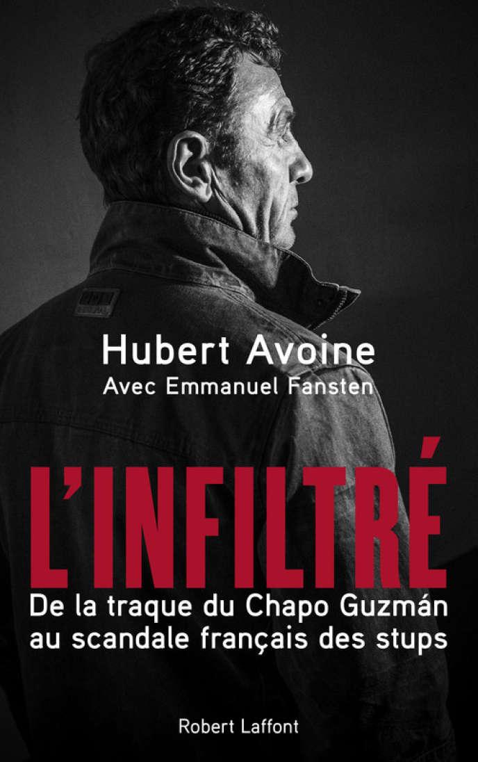 «L'Infiltré. De la traque du Chapo Guzman au scandale français des stups», d'Hubert Lavoine, avec Emmanuel Fansten. Robert Laffont, 216 pages, 18,50 euros.