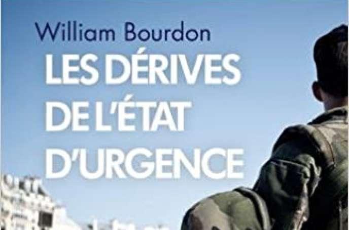 « Les dérives de l'état d'urgence », de William Bourdon, Plon, 324 pages, 15,90 euros.