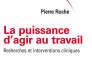 «La Puissance d'agir au travail», de Pierre Roche (Eres, 323 pages, 28euros).