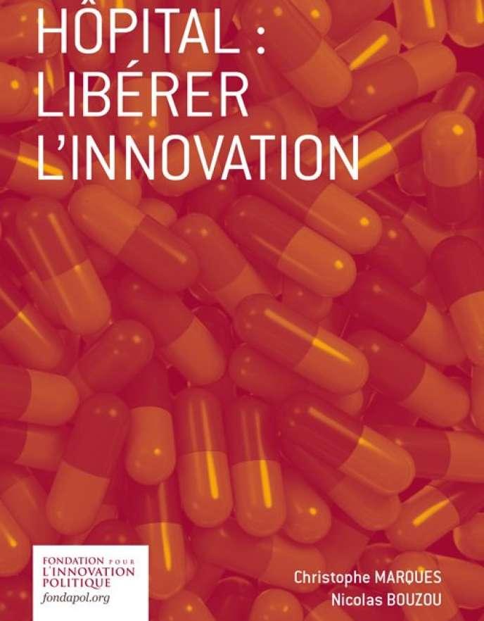 « Hôpital : libérer l'innovation », Nicolas Bouzou et Christophe Marques, Fondapol, février 2017, 44 pages, 3 euros.