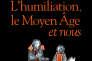 «L'Humiliation, le Moyen Age et nous», de Michel Zink, Albin Michel, 268 pages, 20 euros.