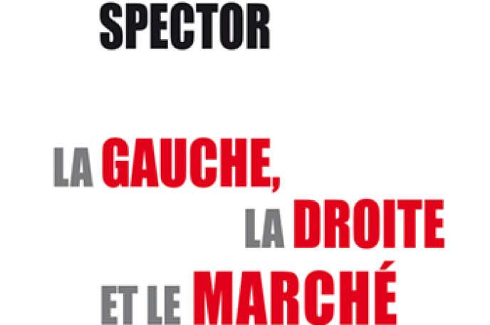 « La gauche, la droite et le marché », de David Spector, Odile Jacob, 296 p., 23,90 euros