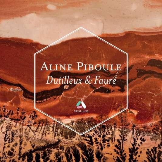 Pochette de l'album «Dutilleux &Fauré», d'Aline Piboule.