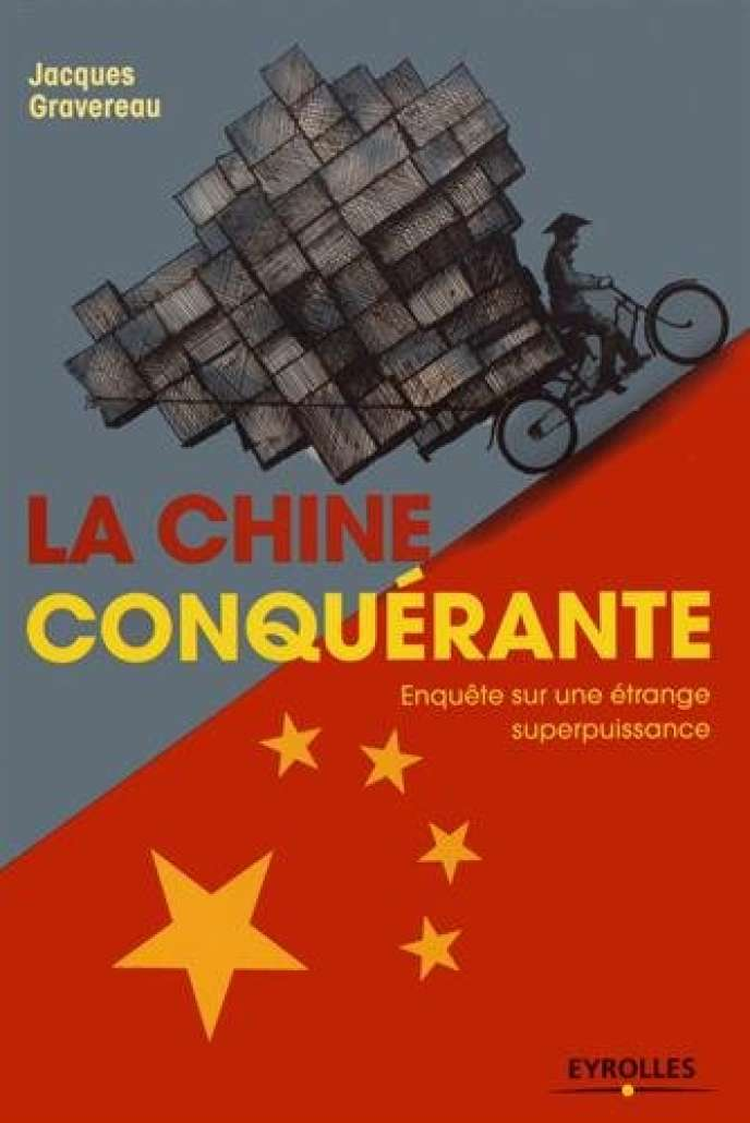 « La Chine conquérante. Enquête sur une étrange superpuissance », de Jacques Gravereau, Eyrolles, 284 pages, 19 euros.