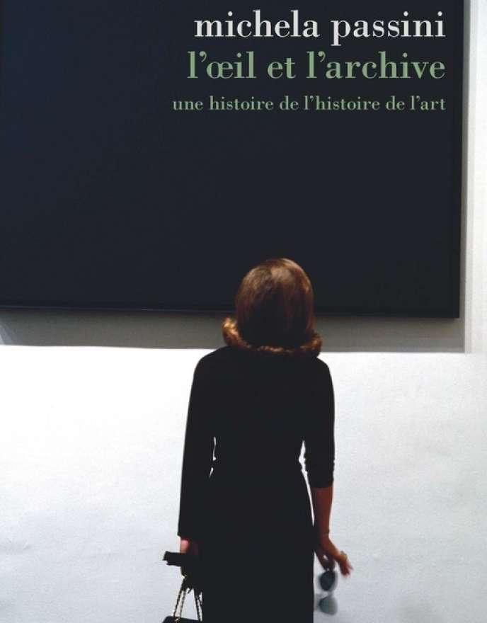 «L'Œil et l'archive. Une histoire de l'histoire de l'art » de Michela Passini. La Découverte, « Ecritures de l'histoire », 380 pages, 24 euros.