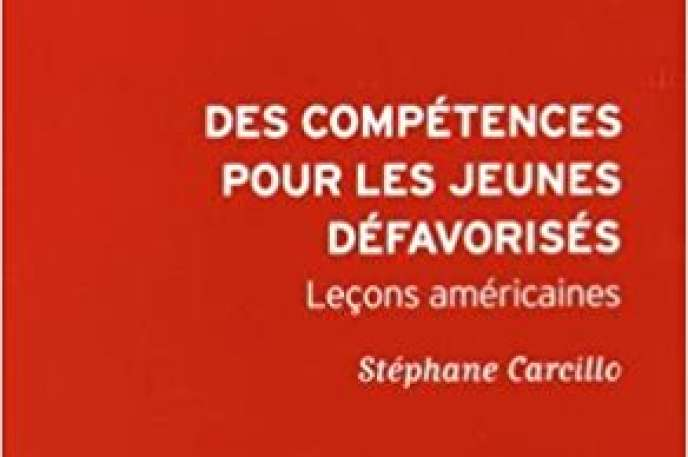 «Des compétences pour les jeunes défavorisés. Leçons américaines», de Stéphane Carcillo (Les Presses de Sciences Po, 176 pages, 9 €).