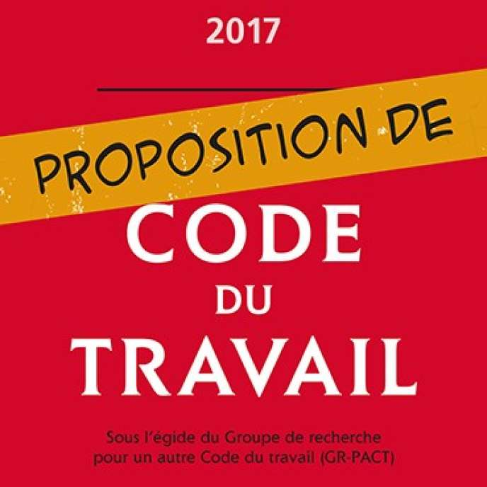 « Proposition de code du travail », sous la direction d'Emmanuel Dockès (Dalloz, 418 pages, 32 euros).