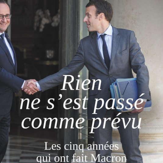 « Rien ne s'est passé comme prévu. Les cinq années qui ont fait Macron », François Bazin, Robert Laffont, 512 pages, 23 euros.