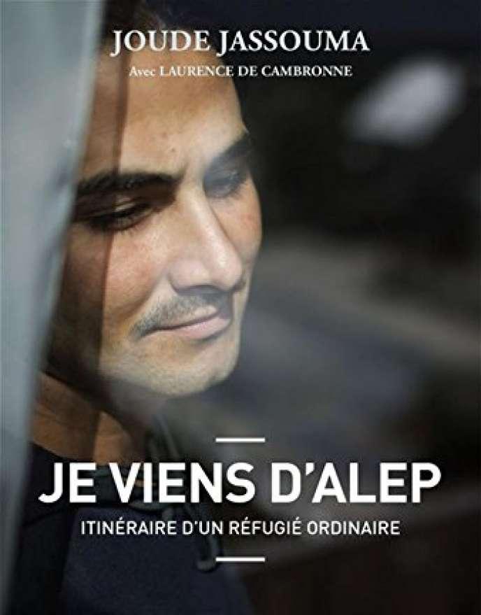 «Je viens d'Alep. Itinéraire d'un réfugié ordinaire», de Joude Jassouma avec Laurence Cambronne. Allary Editions, 220pages, 18,90 euros.