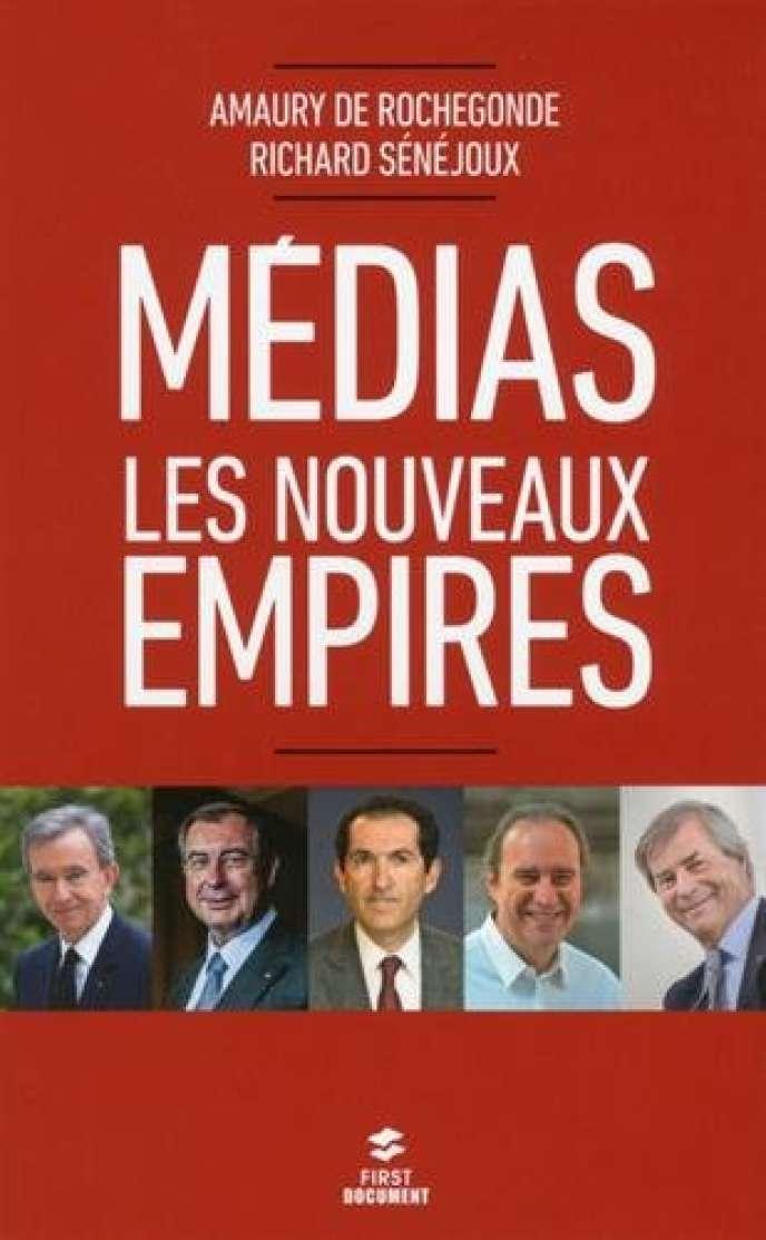 « Médias, les nouveaux empires », Amaury de Rochegonde et Richard Sénéjoux, éditions First, 288 pages, 16,95 euros.