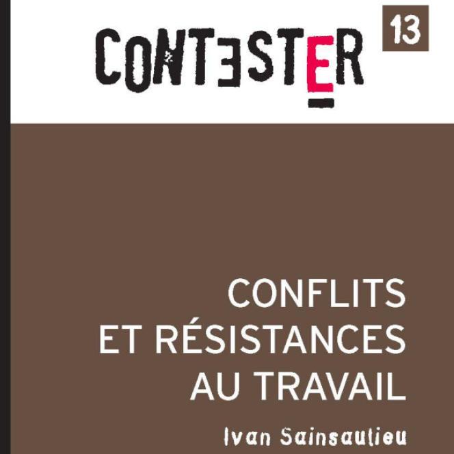 «Conflits et résistances au travail« , d'Ivan Sainsaulieu (Presses de Sciences Po, 184 pages, 14 euros).