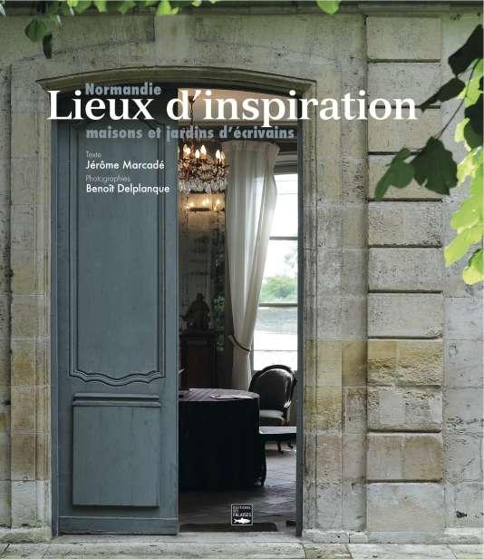 Couverture de l'ouvrage «Lieux d'inspiration. Maisons et jardins d'écrivains en Normandie», de Jérôme Marcadé et Benoît Delplanque.