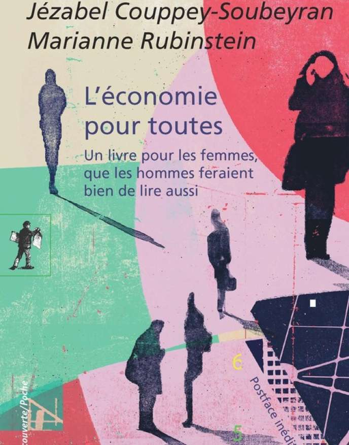 «L'économie pour toutes . Un livre pour les femmes, que les hommes feraient bien de lire aussi », de Jézabel Couppey-Soubeyran et Marianne Rubinstein. La Découverte Poche, 160 pages, 8 euros.