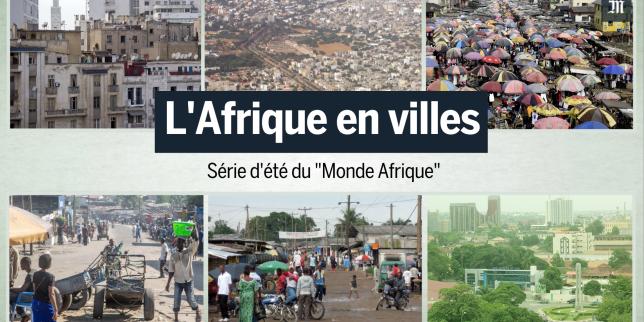 L'Afrique en ville, série du «Monde Afrique» pendant le mois d'août 2017.