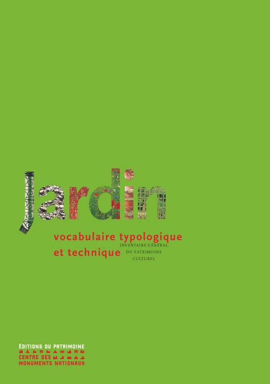«Jardin : vocabulaire typologique et technique» par Marie-Hélène Bénetière, sous la direction de Monique Chatenet et Monique Mosser.
