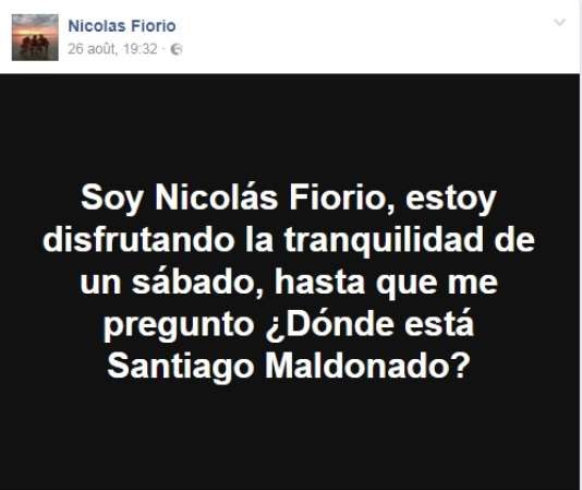 «Je suis Nicolas Forio, je profite du calme d'un samedi quand, soudain, je me demande : où se trouve Santiago Maldonado?», écrit un internaute argentin sur Facebook, le samedi 26 août 2017.