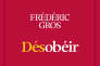 «Désobéir», de Frédéric Gros, Albin Michel/Flammarion, 224 p., 19 €