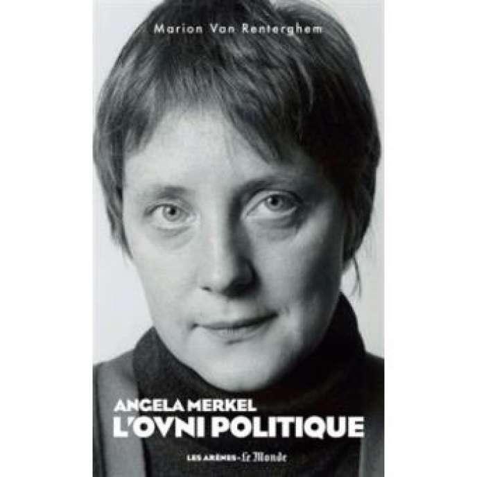 « Angela Merkel. L'ovni politique », de Marion van Renterghem. Les Arènes-Le Monde, 270 pages, 19 euros.