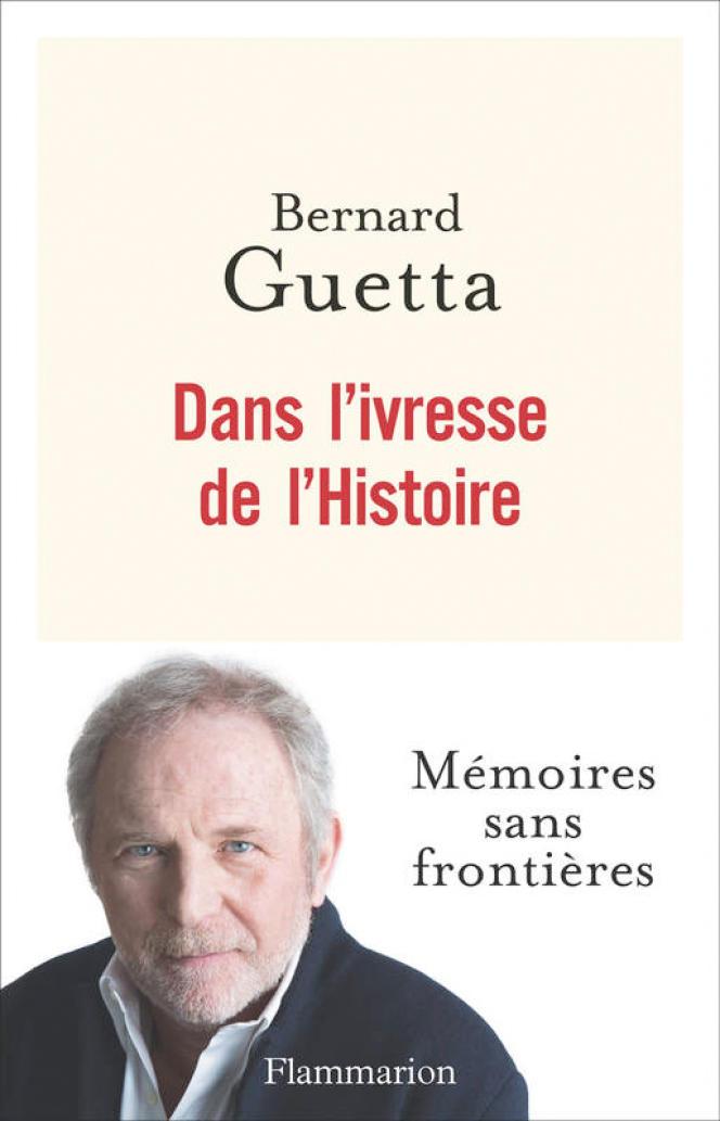 « Dans l'ivresse de l'Histoire », par Bernard Guetta (Flammarion)