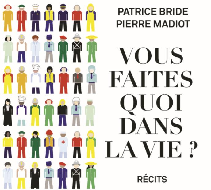«Vous faites quoi dans la vie ?», de Patrice Bride et Pierre Madiot (Editions de l'Atelier, 176 pages, 16 euros).