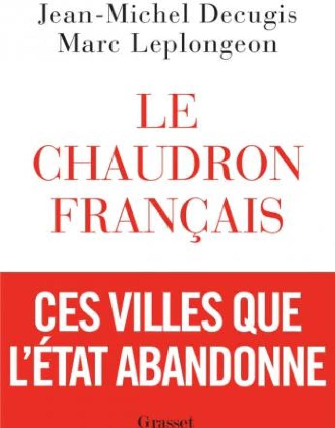 « Le Chaudron français », de Jean-Michel Décugis et Marc Leplongeon, Grasset, 231 pages, 18 euros.