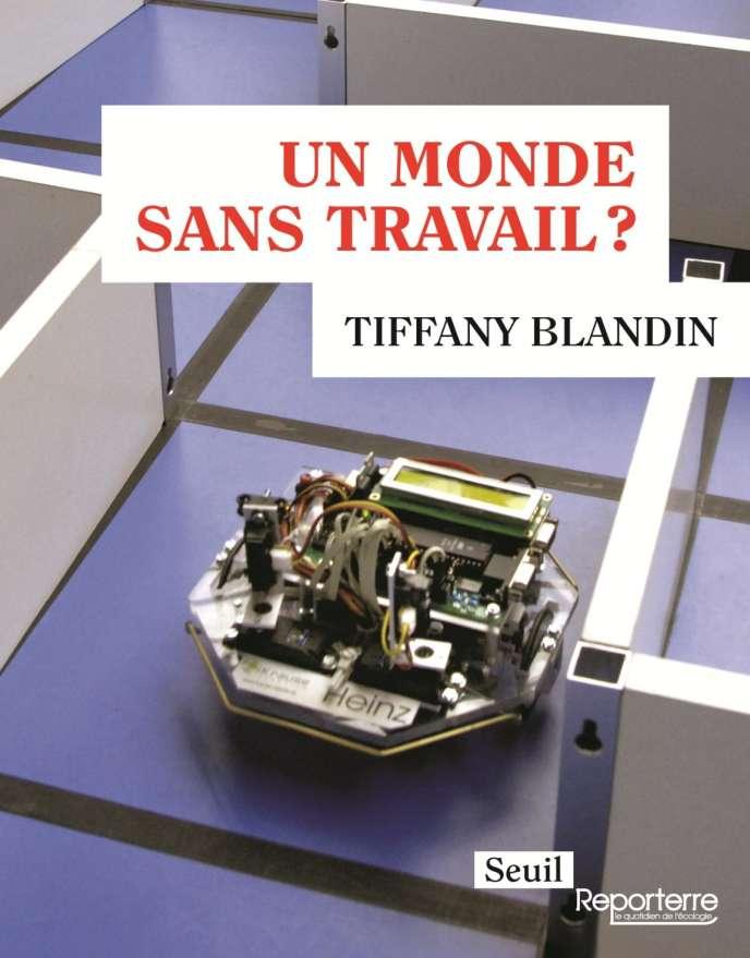 « Un monde sans travail ? », de Tiffany Blandin. Seuil, collection reporterre, 128 pages, 12 euros.