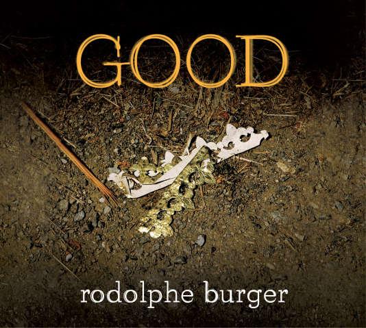Couverture de«Good», le dernier album de Rodolphe Burger, où il mêle cette fois-ci l'acoustique et l'électronique, notamment grâce à la rythmique de Christophe Calpini.