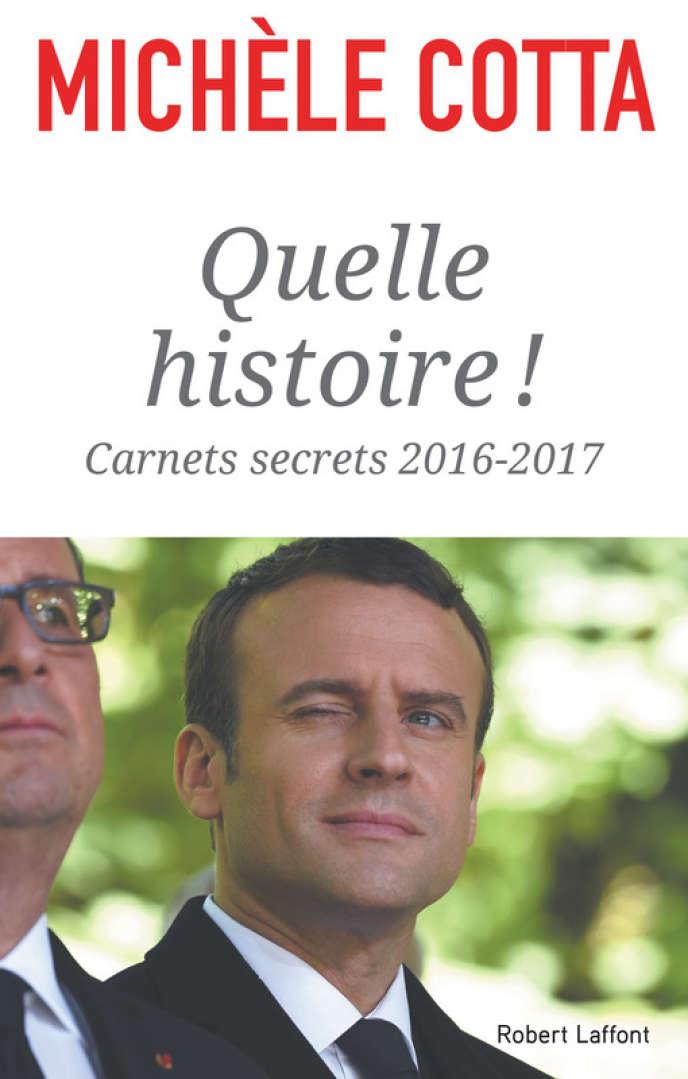 «Quelle histoire ! Carnets secrets 2016-2017», de Michèle Cotta. Robert Laffont, 362 p., 21 €.