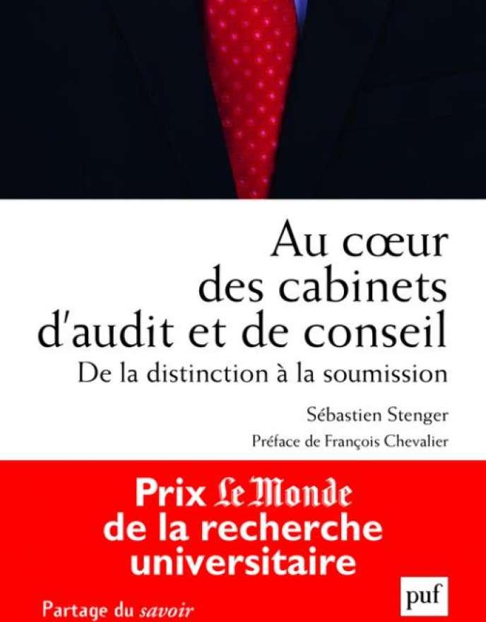«Au coeur des cabinets d'audit et de conseil», de Sébastien Stenger. PUF, 288 pages, 26 euros.