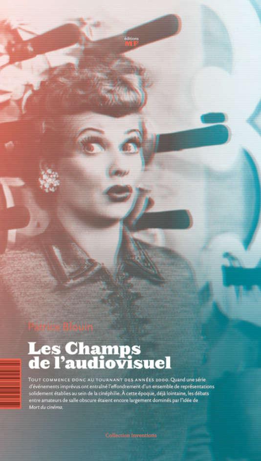 «Les Champs de l'audiovisue», de Patrice Blouin, Editions MF, collection «Inventions».