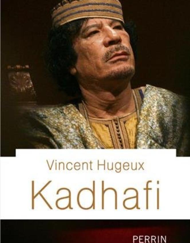 «Kadhafi», de Vincent Hugeux (Perrin, 350 pages, 22 euros).