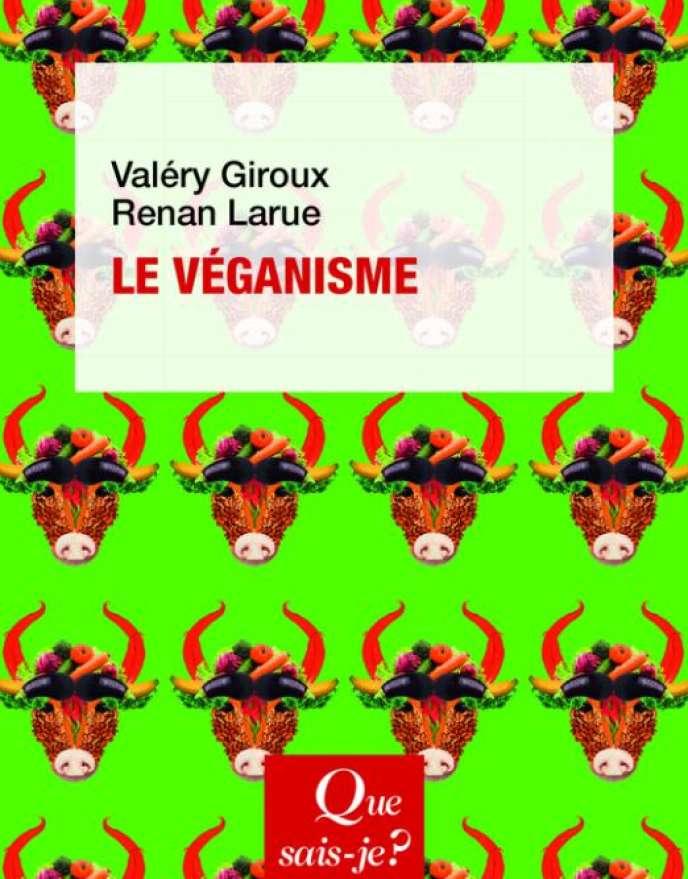 «Le Véganisme», de Valéry Giroux et Renan Larue. PUF, 128 pages, 9 euros.