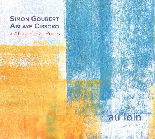 Pochette de l'album« Au loin», de Simon Goubert, Ablaye Cissoko et African Jazz Roots.