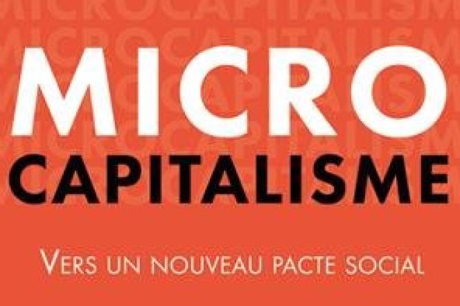 «Microcapitalisme», de François-Xavier Oliveau (PUF, 216 pages, 14 euros).