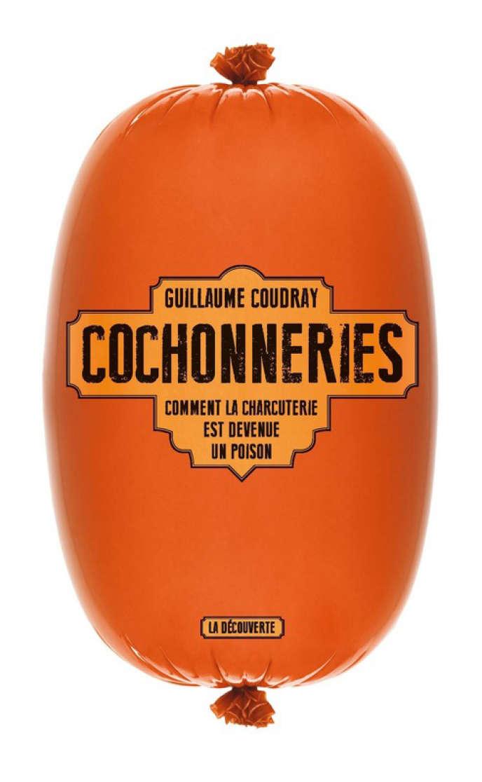 «Cochonneries. Comment la charcuterie est devenue un poison », de Guillaume Coudray, La Découverte, coll. « Cahiers libres », 224 p., 18 euros.