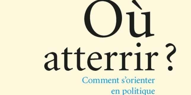 «Où atterrir? Comment s'orienter en politique», de Bruno Latour, La Découverte, 160 p., 12€.
