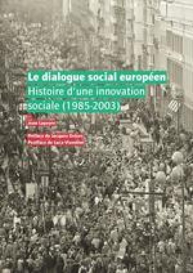 Le dialogue social européen. Histoire d'une innovation sociale (1985-2003), Jean Lapeyre, Editions de l'Institut syndical européen, 287 pages, 25 €