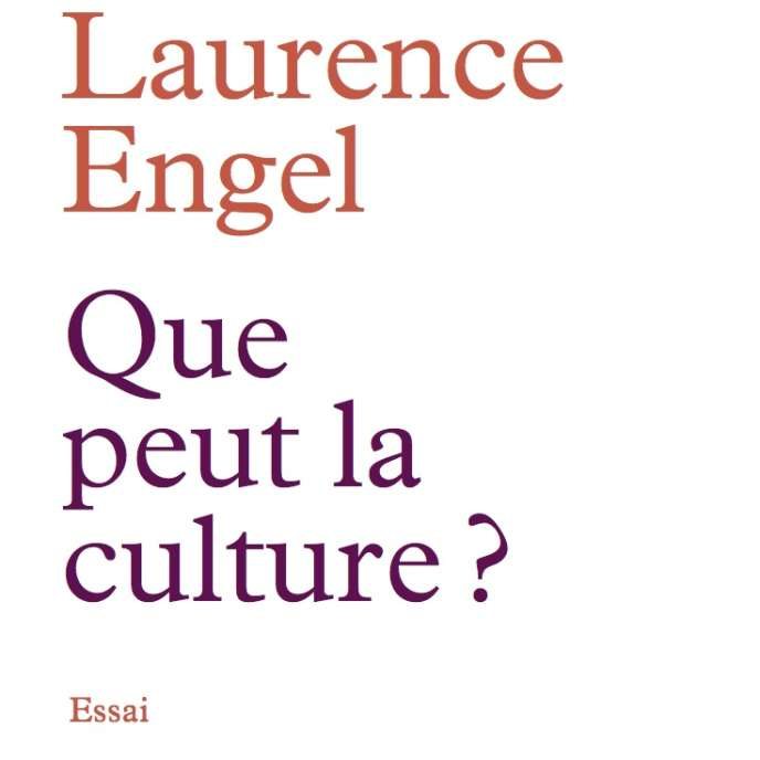 « Que peut la culture ? », de Laurence Engel, Bartillat, 224 pages, 18 euros.