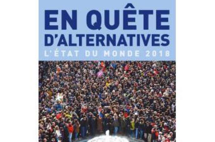 « L'état du monde 2018, En quêtes d'alternatives, de Bertrand Badie et Dominique Vidal,La Découverte, 256 pages, 19 euros.