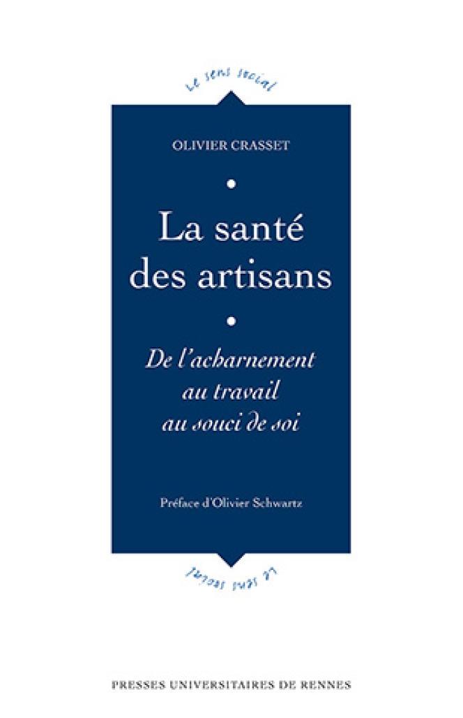 «La santé des artisans. De l'acharnement au travail au souci de soi, d'Olivier Crasset. Presses universitaires de Rennes, 290 pages, 22 euros.