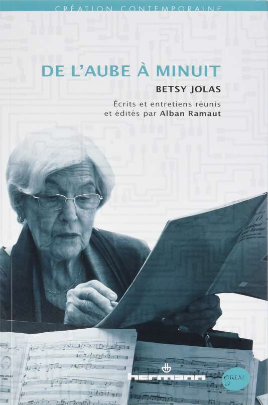 «De l'aube à minuit »,Betsy Jolas. Ecrits et entretiens réunis et édités par Alban Ramaut.