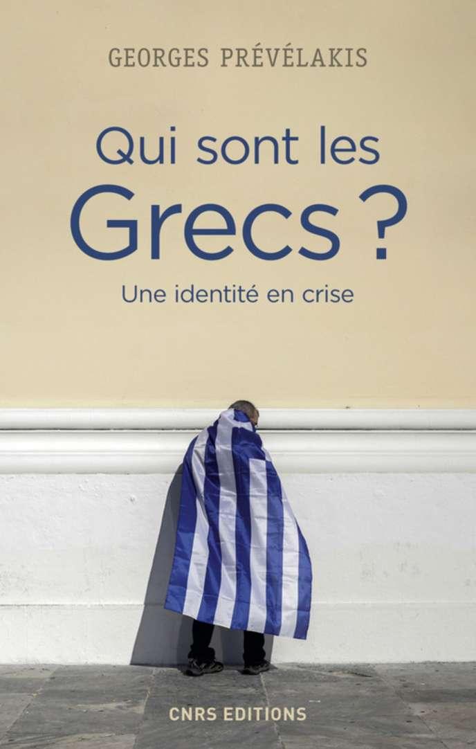«Qui sont les Grecs ? Une identité en crise», de Georges Prévélakis, CNRS Editions, 250 p., 20 euros