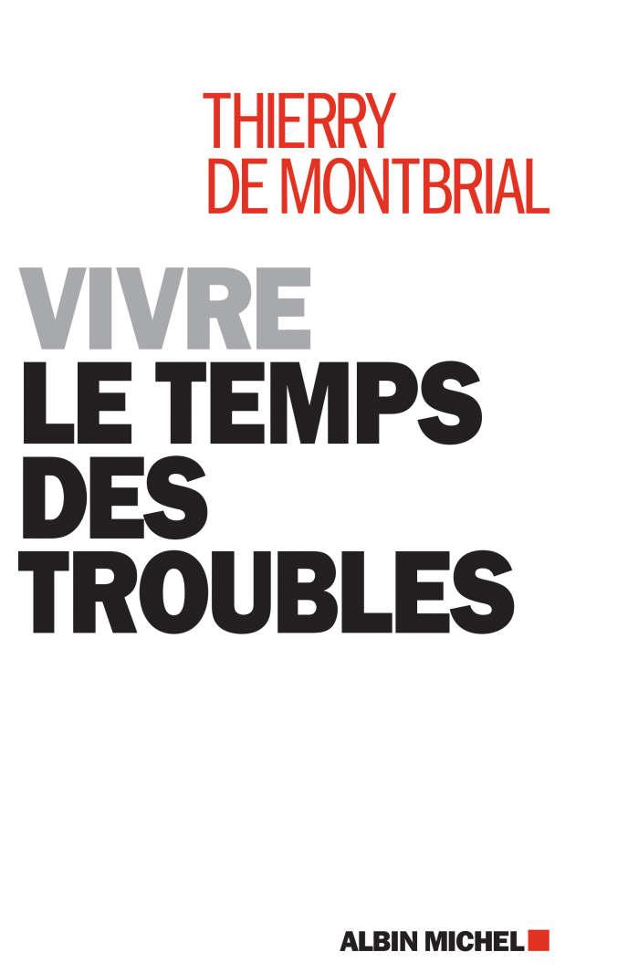 «Vivre le temps des troubles», de Thierry de Montbrial, Albin Michel, 170 p., 15euros