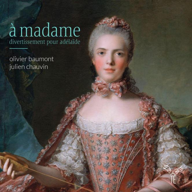 «A Madame – divertissement pour Adélaïde », par Olivier Baumont et Julien Chauvin.