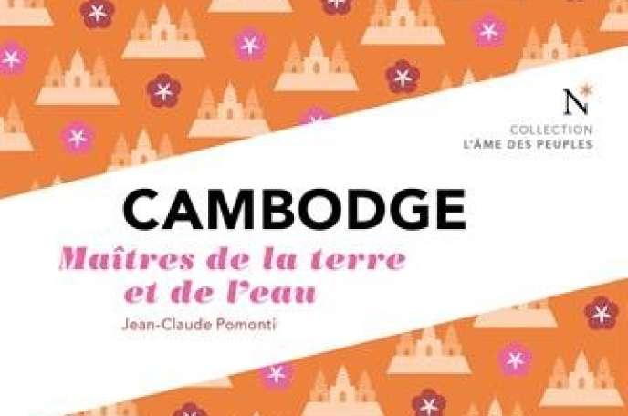 «Cambodge. Maîtres de la terre et de l'eau», de Jean-Claude Pomonti, éd. Nevicata, Collection: l'Âme des peuples, 96 pages, 9 euros.