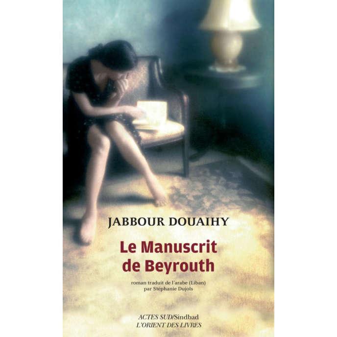 «Le Manuscrit de Beyrouth», de Jabbour Douaihy, traduit de l'arabe par Stéphanie Dujols, Actes Sud, «Sinbad»-L'Orient des livres.