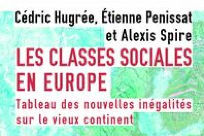 «Les classes sociales en Europe», par Cédric Hugrée, Etienne Penissat et Alexis Spire (Ed. Agone, 264 p., 19 euros).