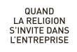 « Quand la religion s'invite dans l'entreprise. Malaise dans le travail », de Denis Maillard (Fayard, 228 pages, 18 euros).